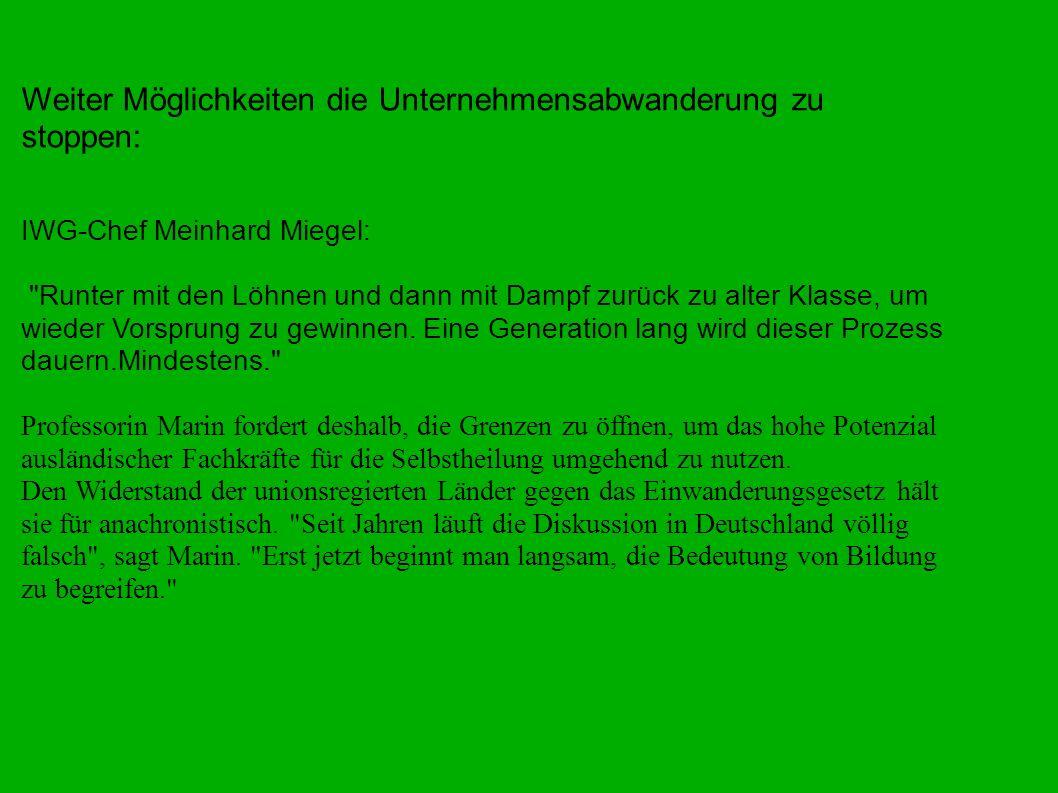 Weiter Möglichkeiten die Unternehmensabwanderung zu stoppen: IWG-Chef Meinhard Miegel: Runter mit den Löhnen und dann mit Dampf zurück zu alter Klasse, um wieder Vorsprung zu gewinnen.
