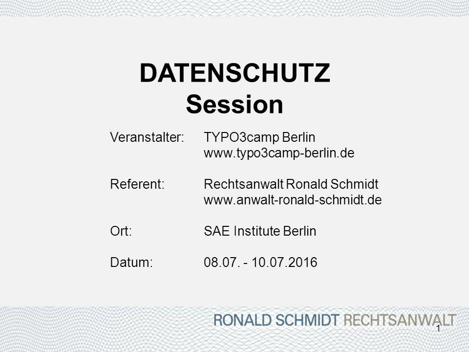 DATENSCHUTZ Session Veranstalter: TYPO3camp Berlin www.typo3camp-berlin.de Referent: Rechtsanwalt Ronald Schmidt www.anwalt-ronald-schmidt.de Ort:SAE Institute Berlin Datum:08.07.