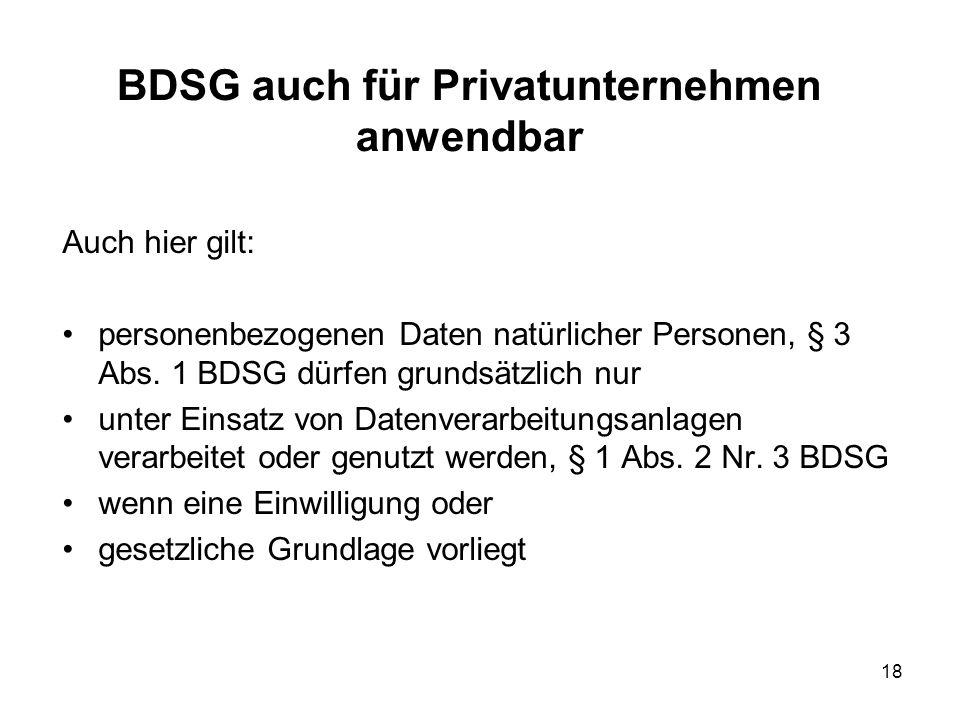 BDSG auch für Privatunternehmen anwendbar Auch hier gilt: personenbezogenen Daten natürlicher Personen, § 3 Abs.