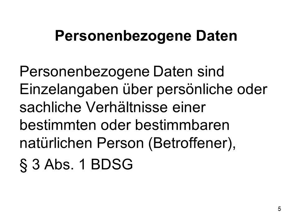 Personenbezogene Daten Personenbezogene Daten sind Einzelangaben über persönliche oder sachliche Verhältnisse einer bestimmten oder bestimmbaren natürlichen Person (Betroffener), § 3 Abs.