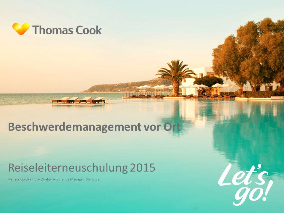 Beschwerdemanagement vor Ort Reiseleiterneuschulung 2015 Renate Goldkamp – Quality Assurance Manager Mallorca