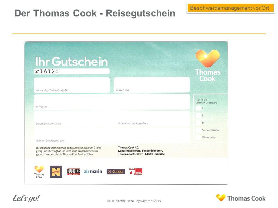 Der Thomas Cook - Reisegutschein Beschwerdemanagement vor Ort 21 Reiseleiterneuschulung/Sommer 2013 Reiseleiterneuschulung/Sommer 2015