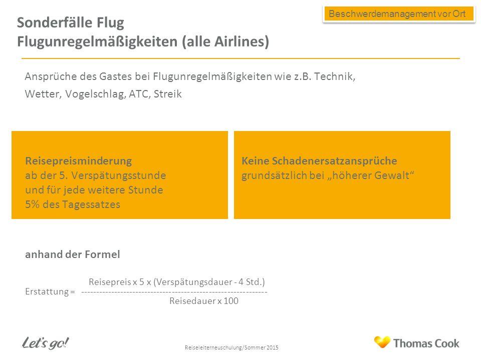Sonderfälle Flug Flugunregelmäßigkeiten (alle Airlines) Ansprüche des Gastes bei Flugunregelmäßigkeiten wie z.B.