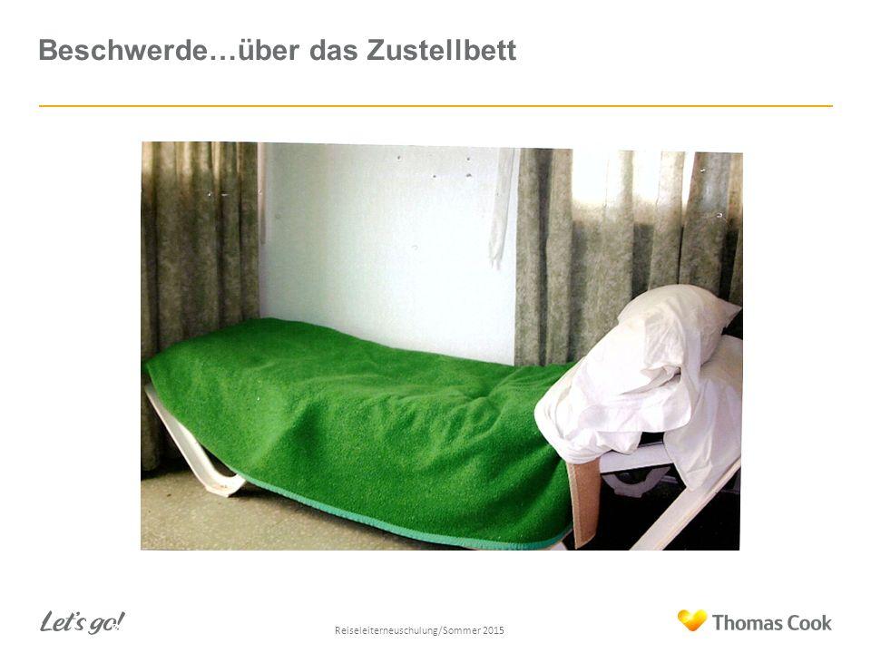 Beschwerde…über das Zustellbett 57 Reiseleiterneuschulung/Sommer 2013 Reiseleiterneuschulung/Sommer 2015