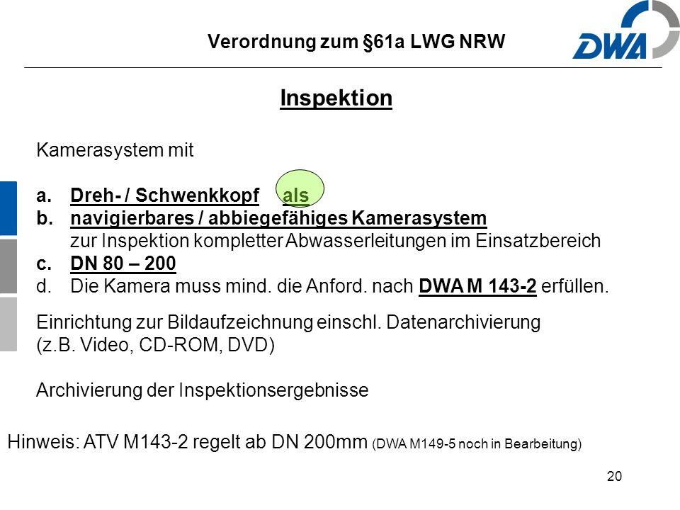20 Verordnung zum §61a LWG NRW Inspektion Kamerasystem mit a.Dreh- / Schwenkkopf als b.navigierbares / abbiegefähiges Kamerasystem zur Inspektion kompletter Abwasserleitungen im Einsatzbereich c.DN 80 – 200 d.Die Kamera muss mind.