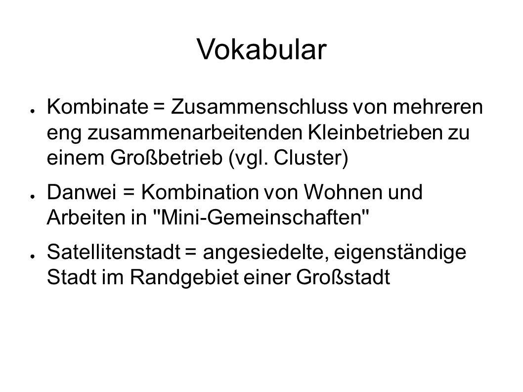 Vokabular ● Kombinate = Zusammenschluss von mehreren eng zusammenarbeitenden Kleinbetrieben zu einem Großbetrieb (vgl. Cluster) ● Danwei = Kombination