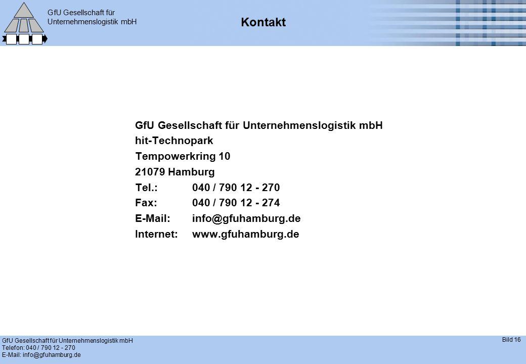 GfU Gesellschaft für Unternehmenslogistik mbH GfU Gesellschaft für Unternehmenslogistik mbH Telefon: 040 / 790 12 - 270 E-Mail: info@gfuhamburg.de Bild 16 Kontakt GfU Gesellschaft für Unternehmenslogistik mbH hit-Technopark Tempowerkring 10 21079 Hamburg Tel.:040 / 790 12 - 270 Fax:040 / 790 12 - 274 E-Mail:info@gfuhamburg.de Internet:www.gfuhamburg.de