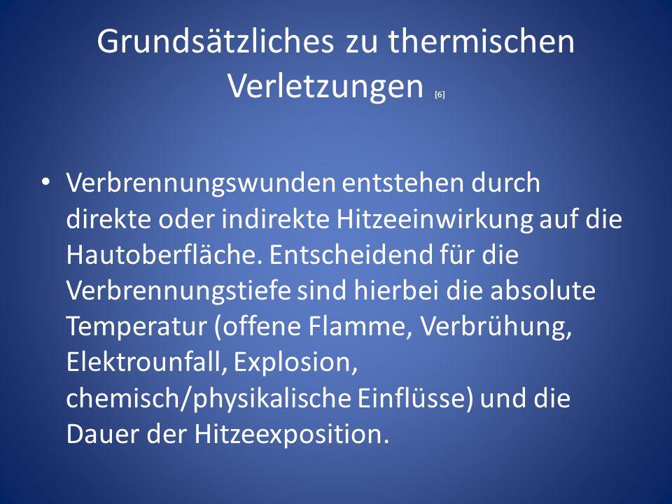 Grundsätzliches zu thermischen Verletzungen [6] Verbrennungswunden entstehen durch direkte oder indirekte Hitzeeinwirkung auf die Hautoberfläche.