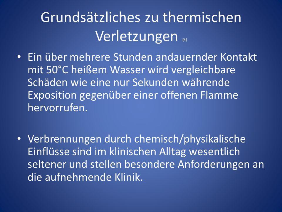 Grundsätzliches zu thermischen Verletzungen [6] Ein über mehrere Stunden andauernder Kontakt mit 50°C heißem Wasser wird vergleichbare Schäden wie eine nur Sekunden währende Exposition gegenüber einer offenen Flamme hervorrufen.