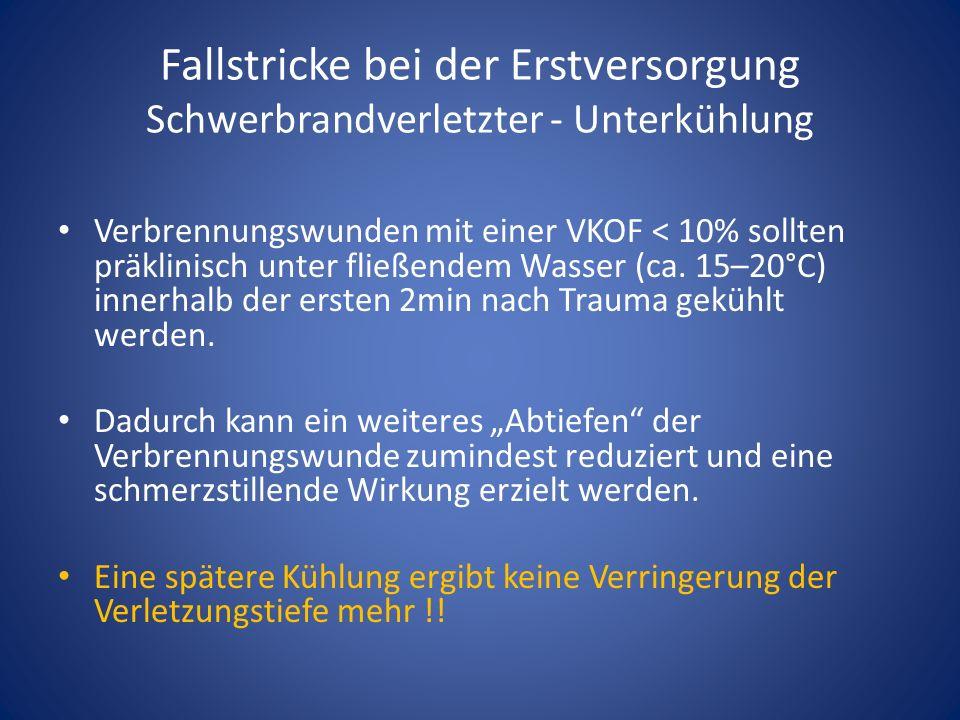 Fallstricke bei der Erstversorgung Schwerbrandverletzter - Unterkühlung Verbrennungswunden mit einer VKOF < 10% sollten präklinisch unter fließendem Wasser (ca.