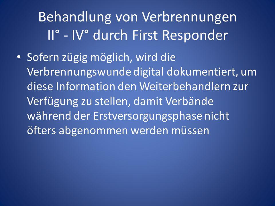 Behandlung von Verbrennungen II° - IV° durch First Responder Sofern zügig möglich, wird die Verbrennungswunde digital dokumentiert, um diese Information den Weiterbehandlern zur Verfügung zu stellen, damit Verbände während der Erstversorgungsphase nicht öfters abgenommen werden müssen