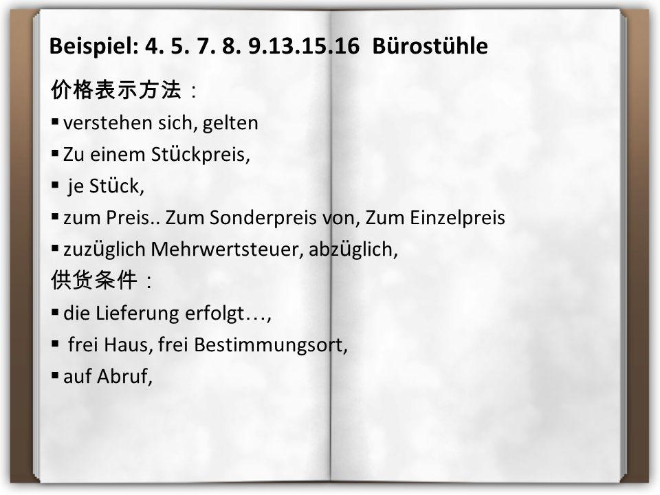 Beispiel: 4. 5. 7. 8. 9.13.15.16 Bürostühle 价格表示方法:  verstehen sich, gelten  Zu einem St ü ckpreis,  je St ü ck,  zum Preis.. Zum Sonderpreis von,