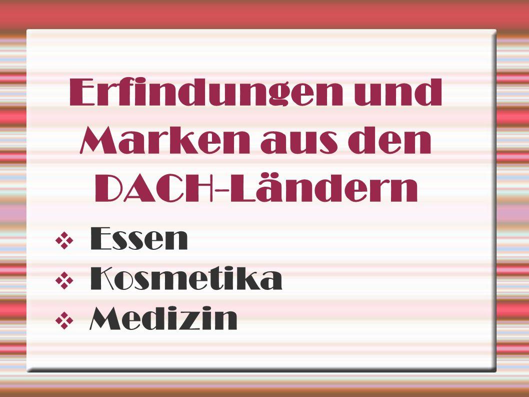 Erfindungen und Marken aus den DACH-Ländern  Essen  Kosmetika  Medizin