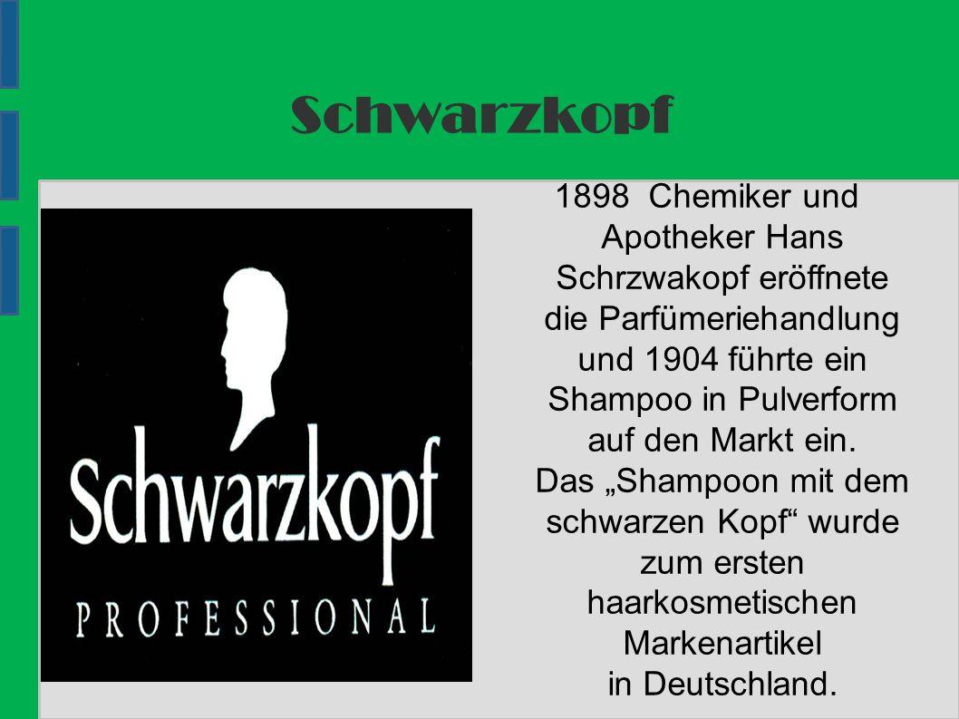 Schwarzkopf 1898 Chemiker und Apotheker Hans Schrzwakopf eröffnete die Parfümeriehandlung und 1904 führte ein Shampoo in Pulverform auf den Markt ein.
