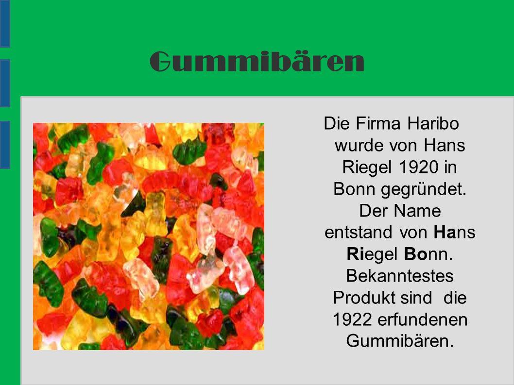 Gummibären Die Firma Haribo wurde von Hans Riegel 1920 in Bonn gegründet.