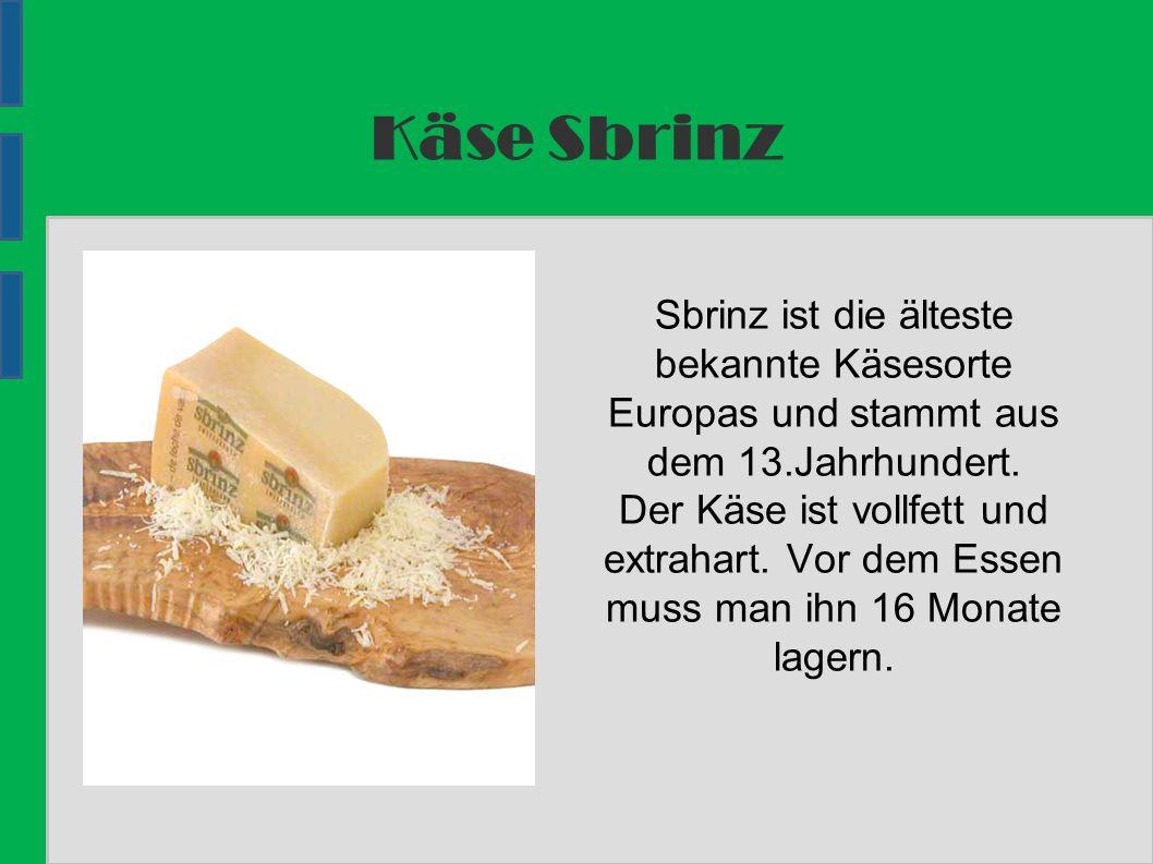 Käse Sbrinz Sbrinz ist die älteste bekannte Käsesorte Europas und stammt aus dem 13.Jahrhundert.