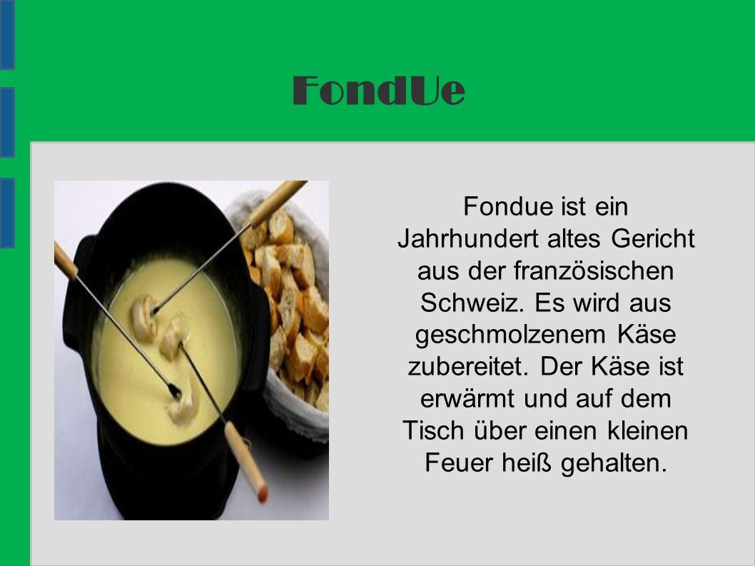 FondUe Fondue ist ein Jahrhundert altes Gericht aus der französischen Schweiz.