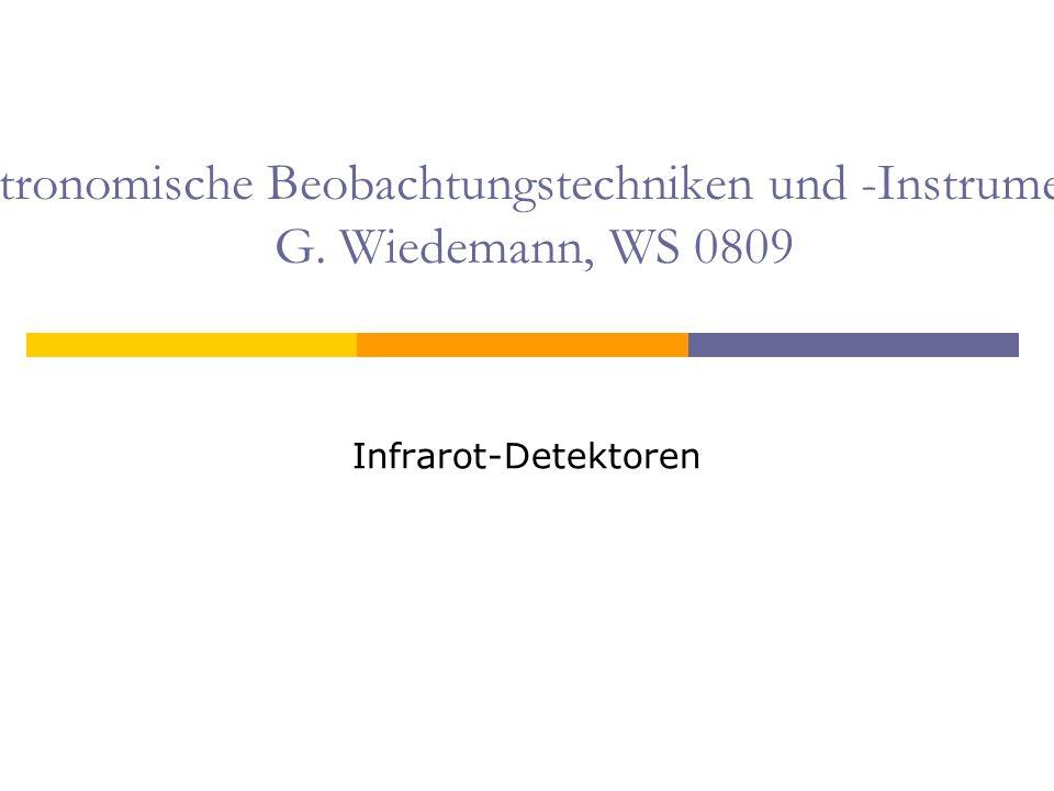 Astronomische Beobachtungstechniken und -Instrumente G. Wiedemann, WS 0809 Infrarot-Detektoren