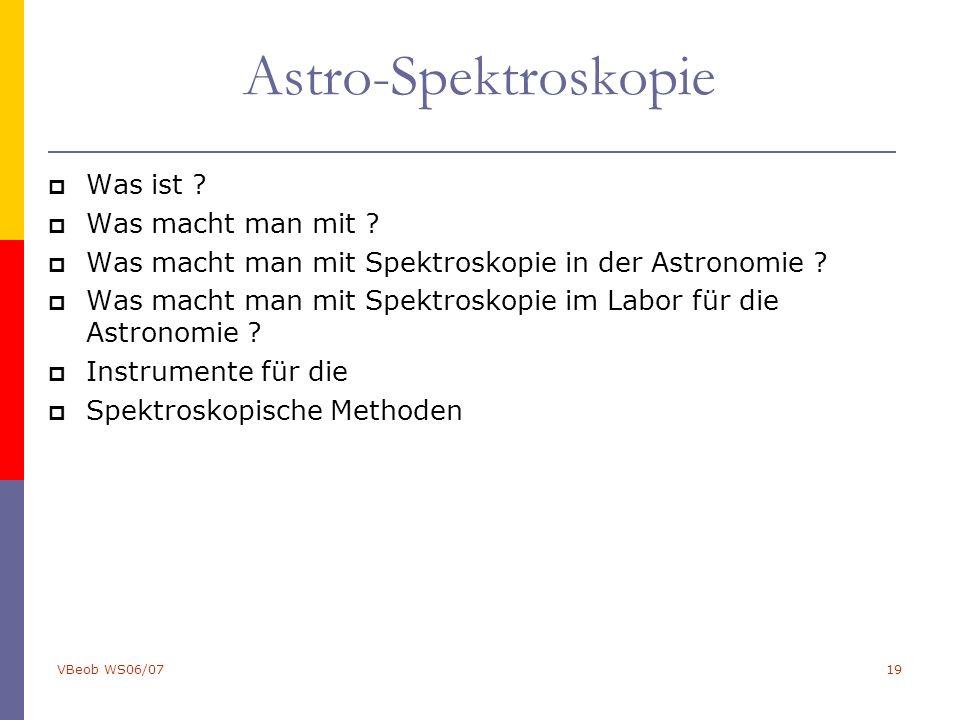 VBeob WS06/0719 Astro-Spektroskopie  Was ist .  Was macht man mit .
