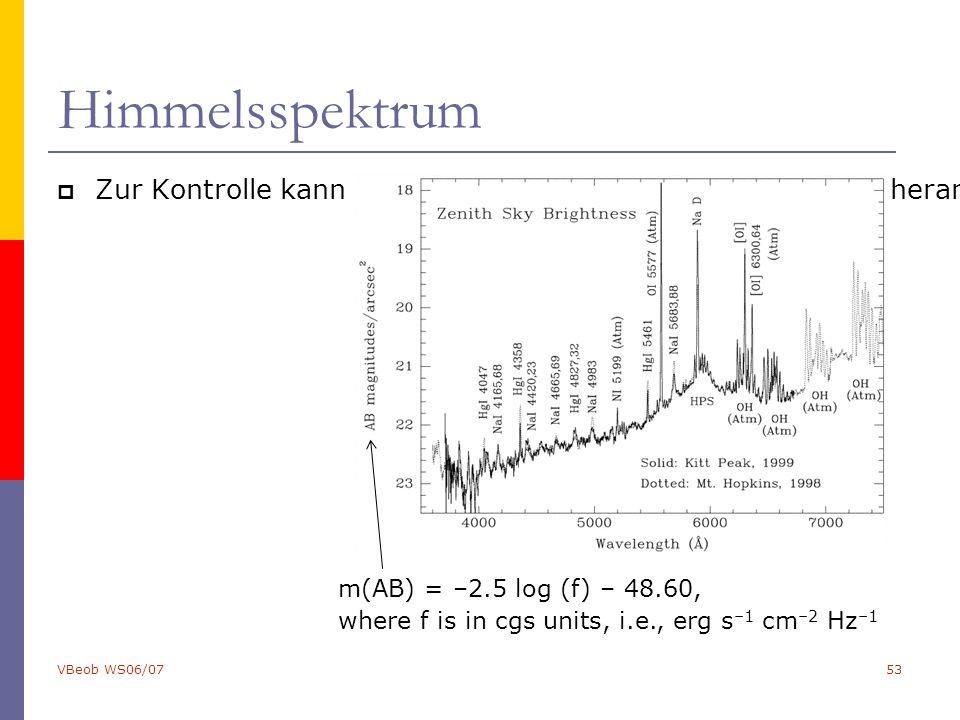 VBeob WS06/0753 Himmelsspektrum  Zur Kontrolle kann das Himmels-emissionslinien-spektrum heran gezogen werden m(AB) = –2.5 log (f) – 48.60, where f is in cgs units, i.e., erg s –1 cm –2 Hz –1