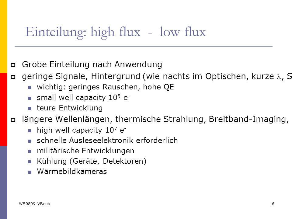 WS0809 VBeob6 Einteilung: high flux - low flux  Grobe Einteilung nach Anwendung  geringe Signale, Hintergrund (wie nachts im Optischen, kurze, Spekt