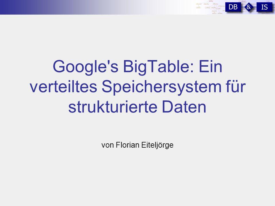 Google s BigTable: Ein verteiltes Speichersystem für strukturierte Daten von Florian Eiteljörge