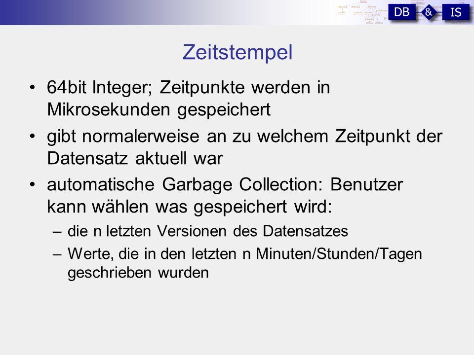 Zeitstempel 64bit Integer; Zeitpunkte werden in Mikrosekunden gespeichert gibt normalerweise an zu welchem Zeitpunkt der Datensatz aktuell war automatische Garbage Collection: Benutzer kann wählen was gespeichert wird: –die n letzten Versionen des Datensatzes –Werte, die in den letzten n Minuten/Stunden/Tagen geschrieben wurden
