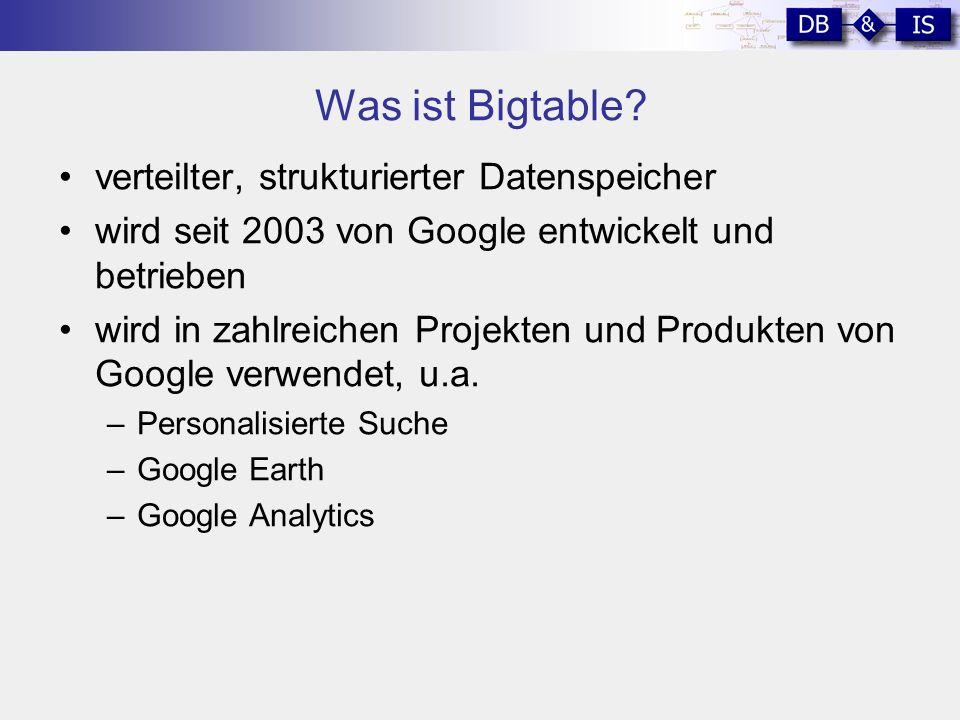 Was ist Bigtable? verteilter, strukturierter Datenspeicher wird seit 2003 von Google entwickelt und betrieben wird in zahlreichen Projekten und Produk