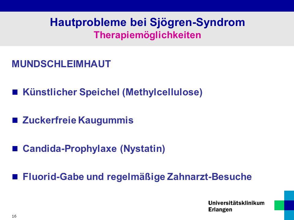 16 Hautprobleme bei Sjögren-Syndrom Therapiemöglichkeiten MUNDSCHLEIMHAUT Künstlicher Speichel (Methylcellulose) Zuckerfreie Kaugummis Candida-Prophylaxe (Nystatin) Fluorid-Gabe und regelmäßige Zahnarzt-Besuche