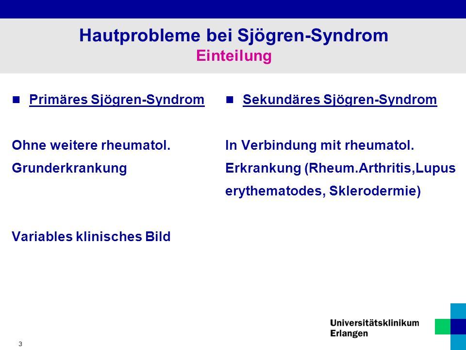 3 Hautprobleme bei Sjögren-Syndrom Einteilung Primäres Sjögren-Syndrom Ohne weitere rheumatol.
