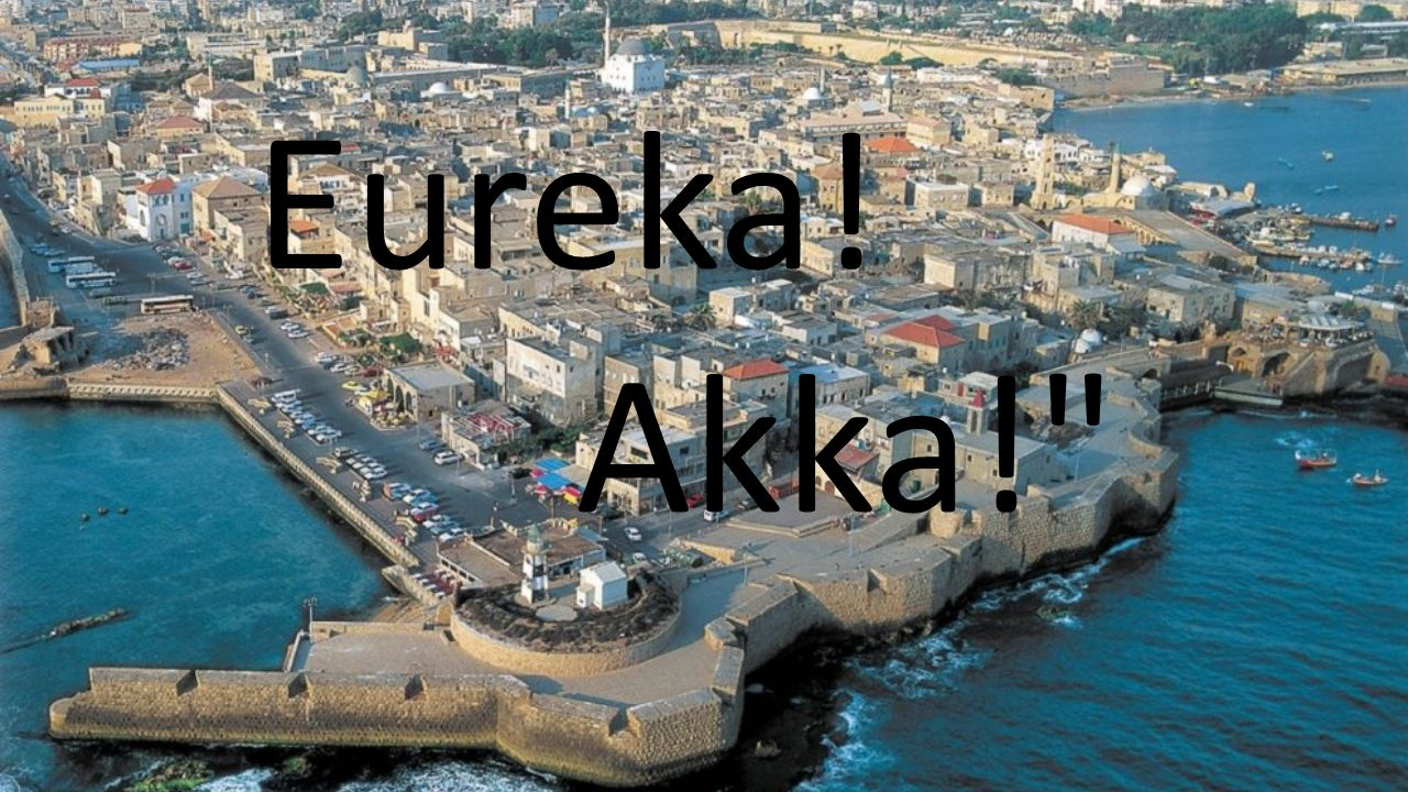 Akka ist zu alt & neu, mit der Mauer wie Troj' sie hat Napoleon besiegt, seine Kanone dort liegt.