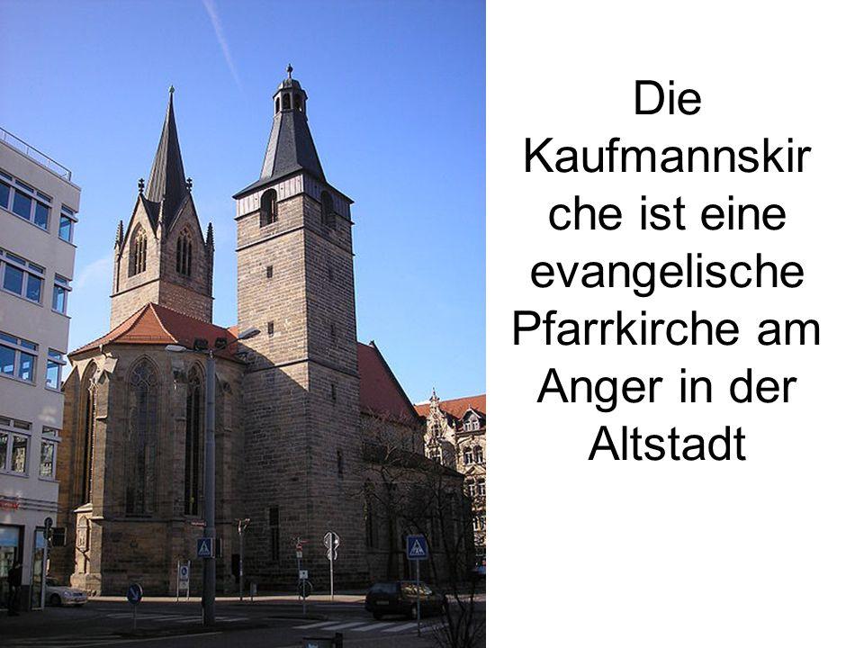 Die Kaufmannskir che ist eine evangelische Pfarrkirche am Anger in der Altstadt