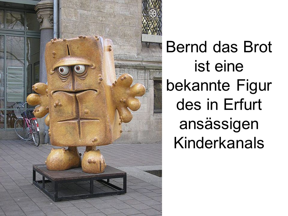 Bernd das Brot ist eine bekannte Figur des in Erfurt ansässigen Kinderkanals