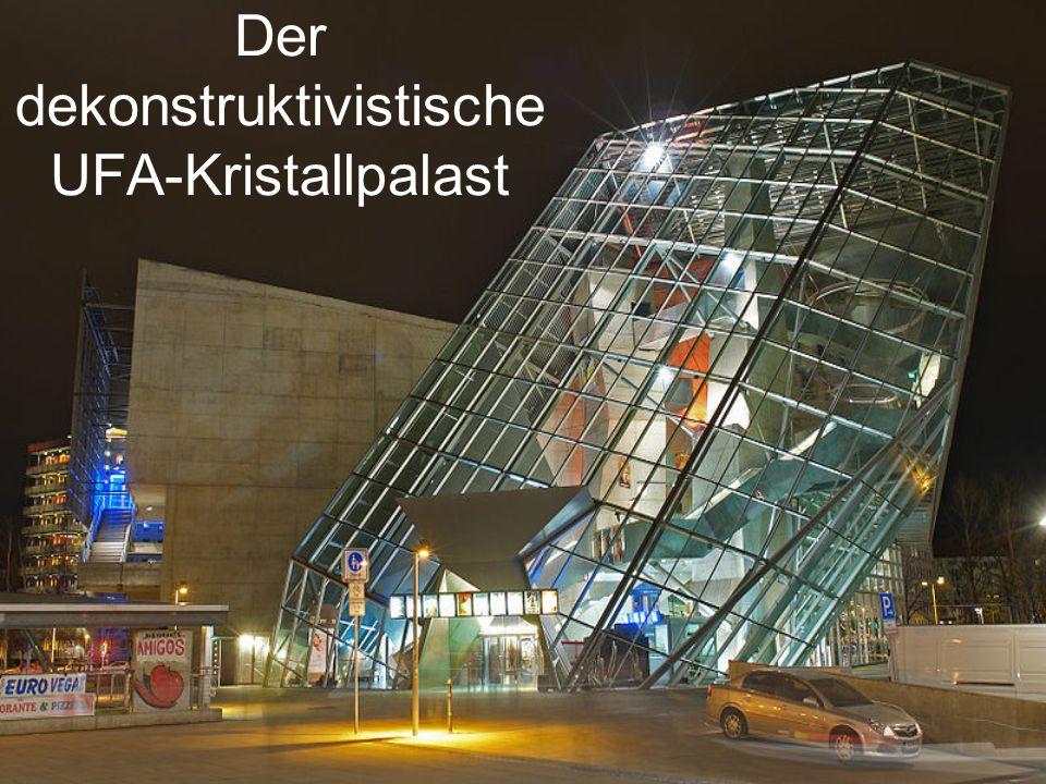 Der dekonstruktivistische UFA-Kristallpalast