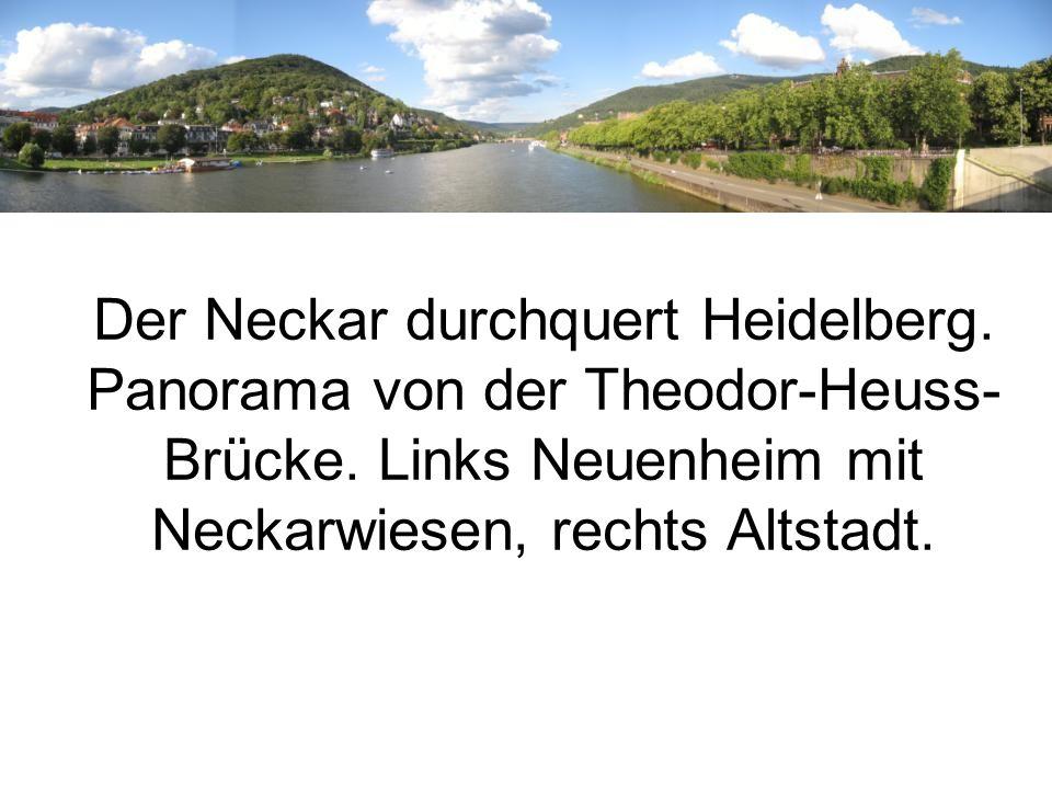 Der Neckar durchquert Heidelberg. Panorama von der Theodor-Heuss- Brücke.