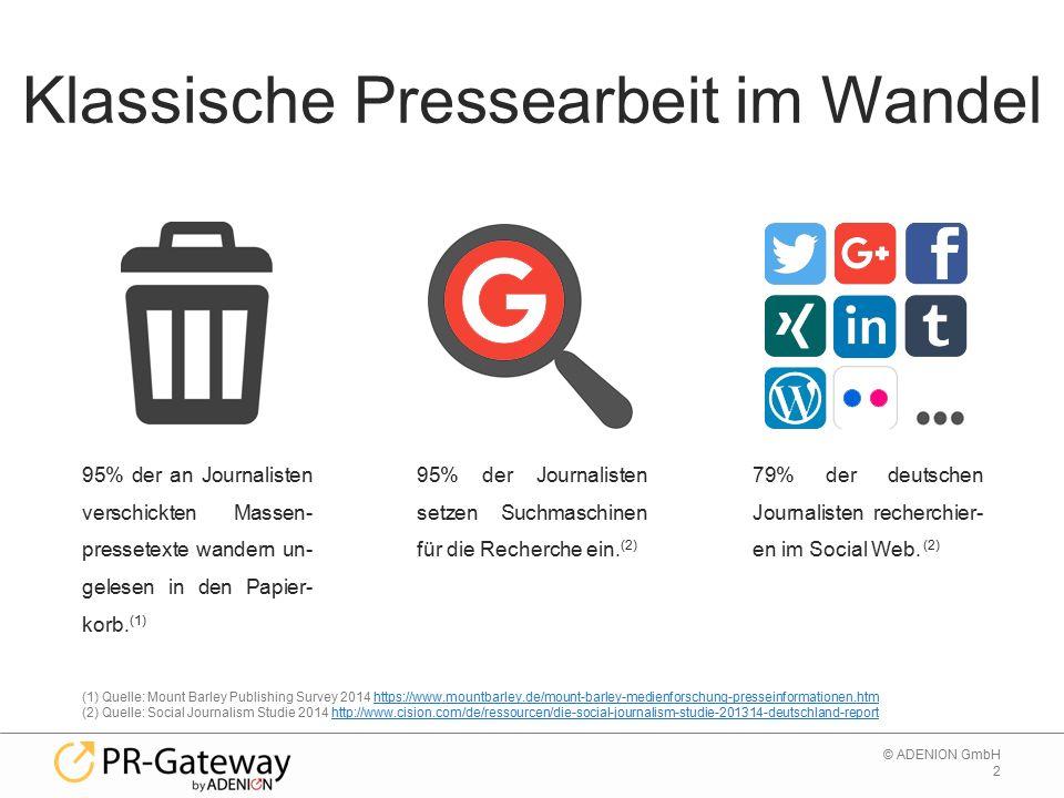 2 © ADENION GmbH Klassische Pressearbeit im Wandel 95% der an Journalisten verschickten Massen- pressetexte wandern un- gelesen in den Papier- korb.