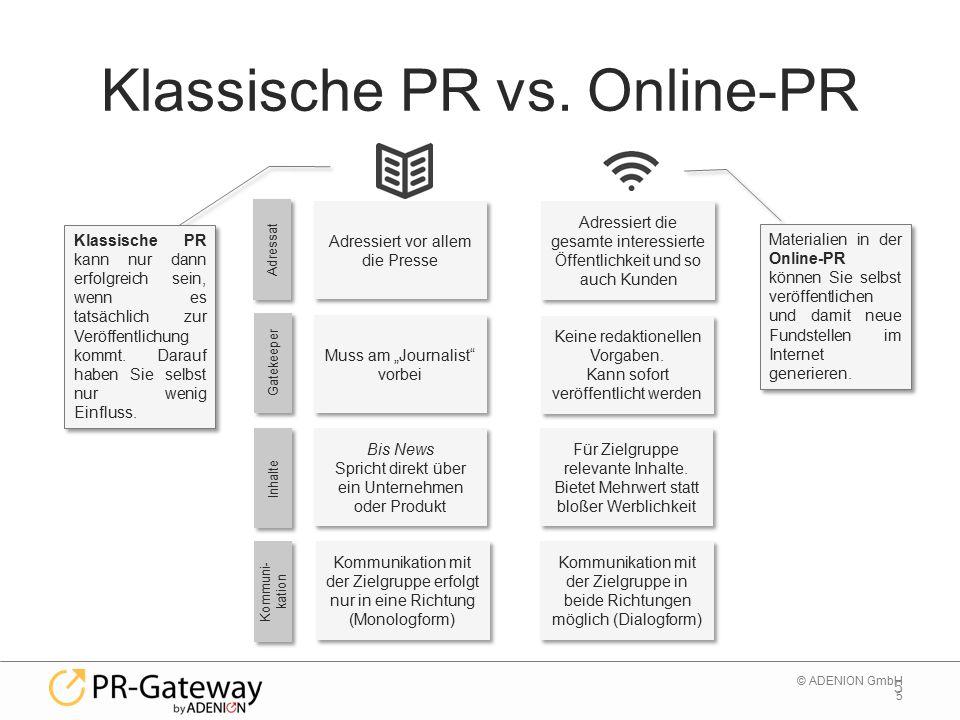 5 © ADENION GmbH Klassische PR vs. Online-PR 5 Klassische PR kann nur dann erfolgreich sein, wenn es tatsächlich zur Veröffentlichung kommt. Darauf ha