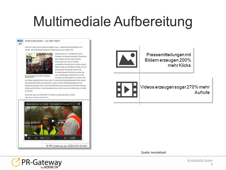 8 © ADENION GmbH Multimediale Aufbereitung © PR-Gateway by ADENION GmbH Quelle: newsaktuell Pressemitteilungen mit Bildern erzeugen 200% mehr Klicks V
