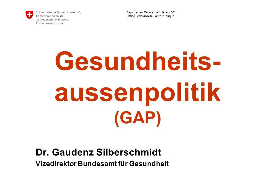 Département Fédéral de l'intérieur DFI Office Fédéral de la Santé Publique Gesundheits- aussenpolitik (GAP) Dr.