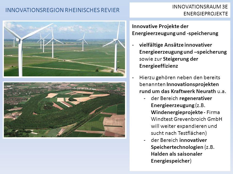 Innovative Projekte der Energieerzeugung und -speicherung -vielfältige Ansätze innovativer Energieerzeugung und –speicherung sowie zur Steigerung der Energieeffizienz -Hierzu gehören neben den bereits benannten Innovationsprojekten rund um das Kraftwerk Neurath u.a.