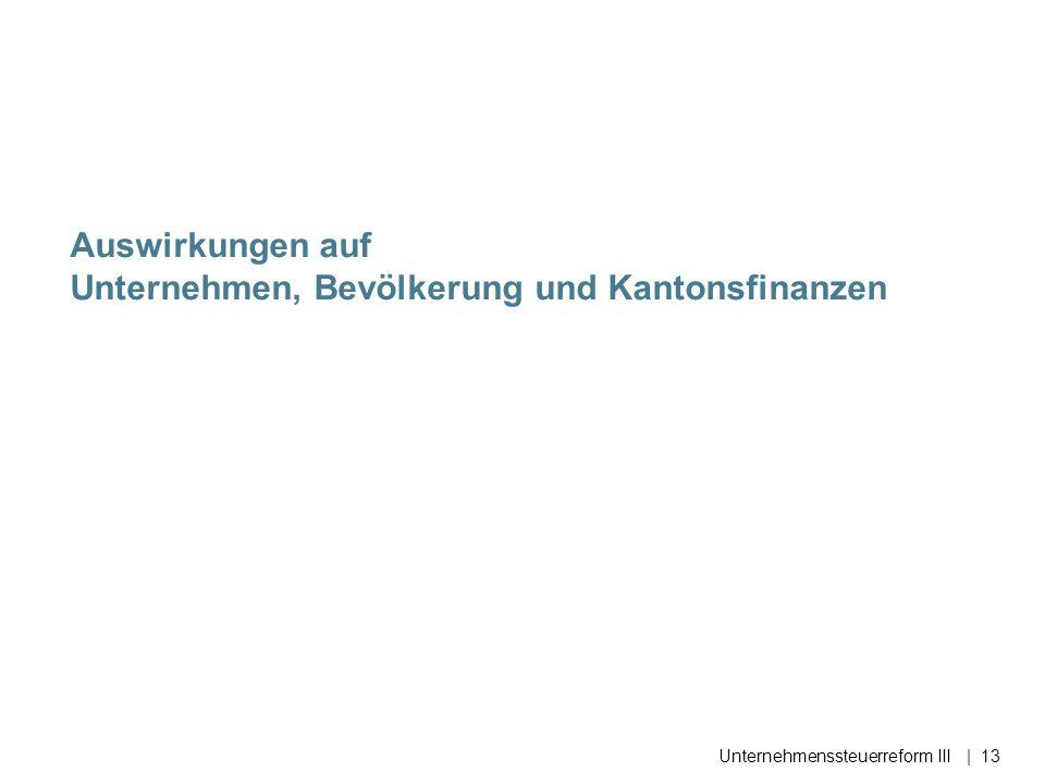 Auswirkungen auf Unternehmen, Bevölkerung und Kantonsfinanzen Unternehmenssteuerreform III| 13
