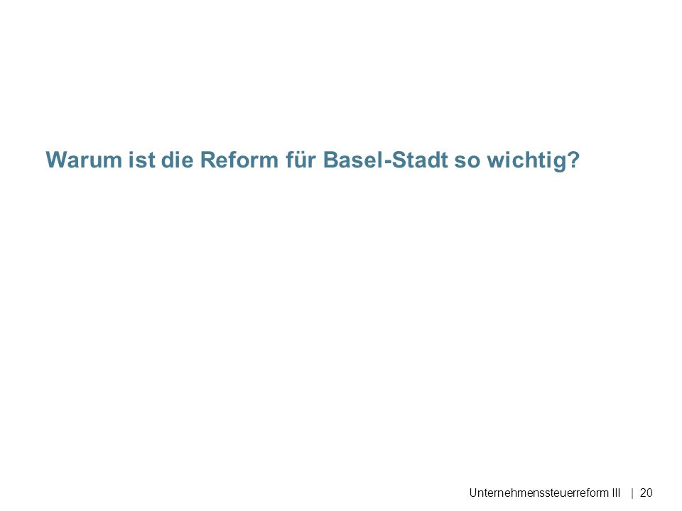 Warum ist die Reform für Basel-Stadt so wichtig Unternehmenssteuerreform III| 20