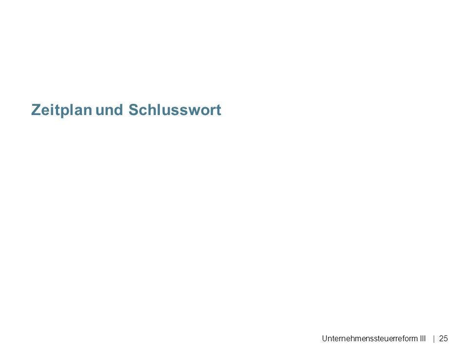 Zeitplan und Schlusswort Unternehmenssteuerreform III| 25