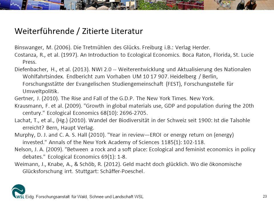 Weiterführende / Zitierte Literatur Binswanger, M. (2006). Die Tretmühlen des Glücks. Freiburg i.B.: Verlag Herder. Costanza, R., et al. (1997). An In