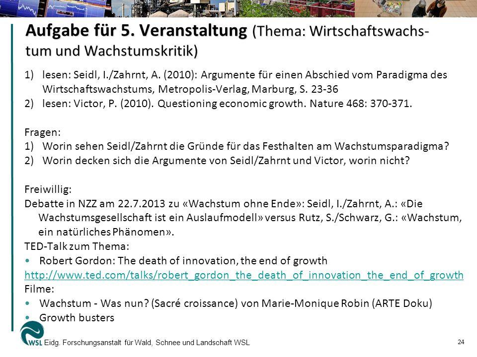Aufgabe für 5. Veranstaltung (Thema: Wirtschaftswachs- tum und Wachstumskritik) 1)lesen: Seidl, I./Zahrnt, A. (2010): Argumente für einen Abschied vom