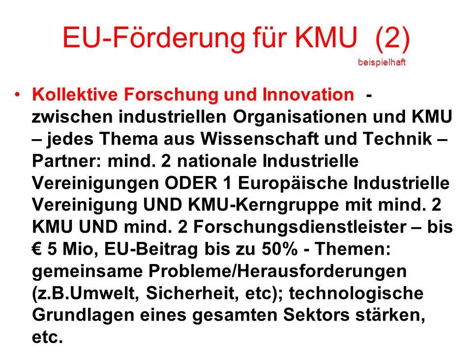 EU-Förderung für KMU (2) beispielhaft Kollektive Forschung und Innovation - zwischen industriellen Organisationen und KMU – jedes Thema aus Wissenschaft und Technik – Partner: mind.