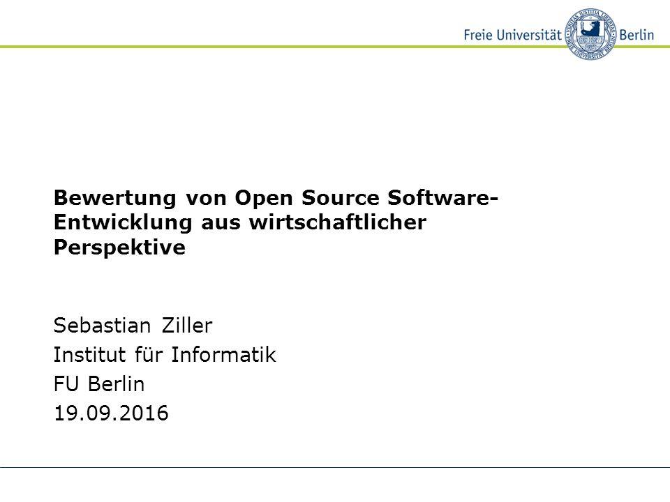 Bewertung von Open Source Software- Entwicklung aus wirtschaftlicher Perspektive Sebastian Ziller Institut für Informatik FU Berlin 19.09.2016