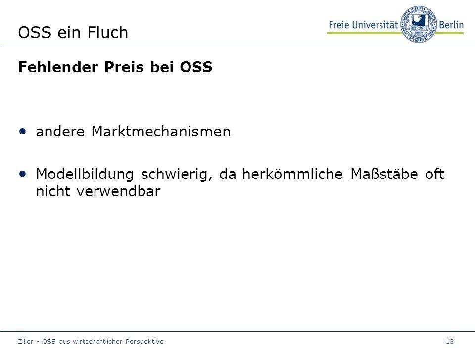 Ziller - OSS aus wirtschaftlicher Perspektive13 OSS ein Fluch Fehlender Preis bei OSS andere Marktmechanismen Modellbildung schwierig, da herkömmliche Maßstäbe oft nicht verwendbar