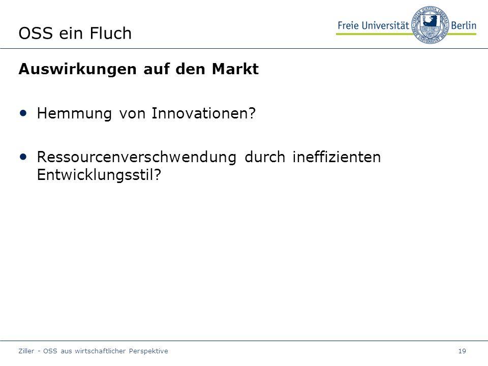 Ziller - OSS aus wirtschaftlicher Perspektive19 OSS ein Fluch Auswirkungen auf den Markt Hemmung von Innovationen.