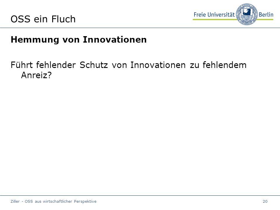 Ziller - OSS aus wirtschaftlicher Perspektive20 OSS ein Fluch Hemmung von Innovationen Führt fehlender Schutz von Innovationen zu fehlendem Anreiz